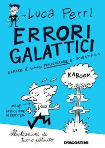Errori galattici Errare è umano, perseverare è scientifico