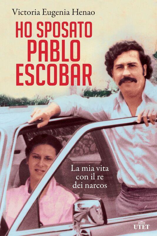 Ho sposato Pablo Escobar La mia vita con il re dei narcos