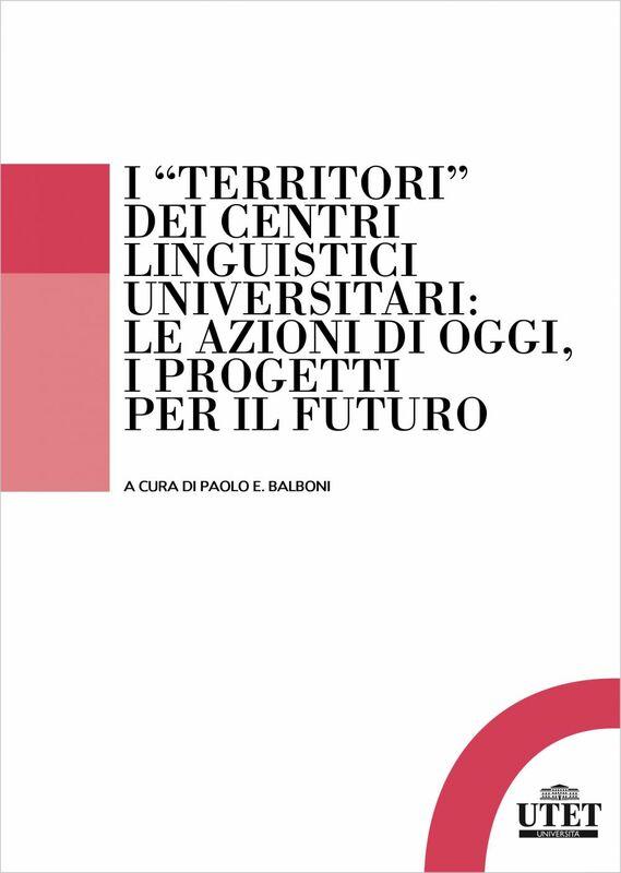 """I """"territori"""" dei centri linguistici universitari Le azioni di oggi, i progetti per il futuro"""