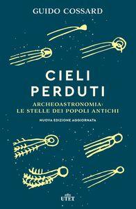 Cieli perduti Archeoastronomia: le stelle dei popoli antichi