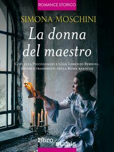 La donna del maestro Costanza Piccolomini e Gian Lorenzo Bernini, amore e tradimenti nella Roma barocca