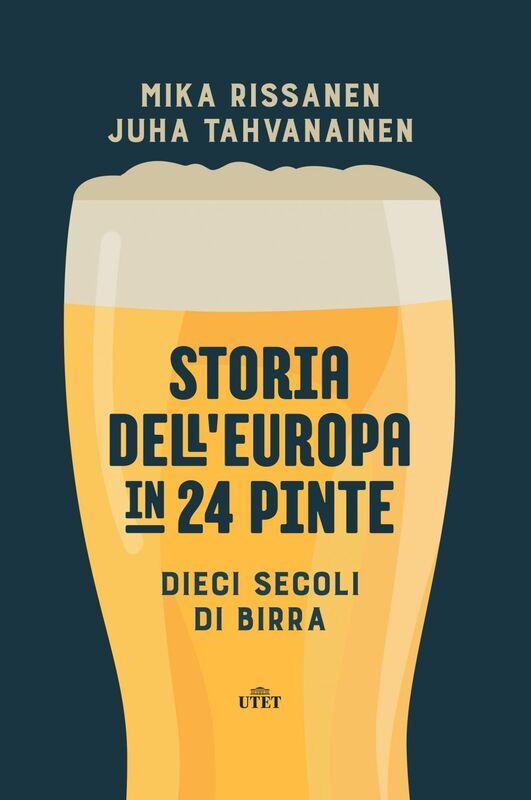 Storia dell'Europa in 24 pinte Dieci secoli di birra