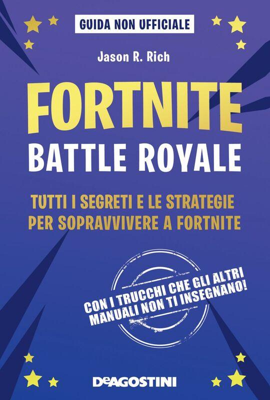 Fortnite. Battle royale Tutti i segreti e le strategie per sopravvivere a Fortnite