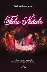 Falso Natale Bufale, storie e leggende della festa più importante dell'anno