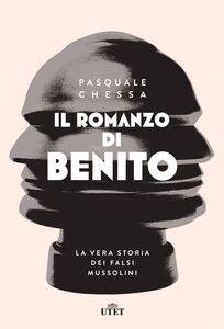 Il romanzo di Benito La vera storia dei falsi Mussolini