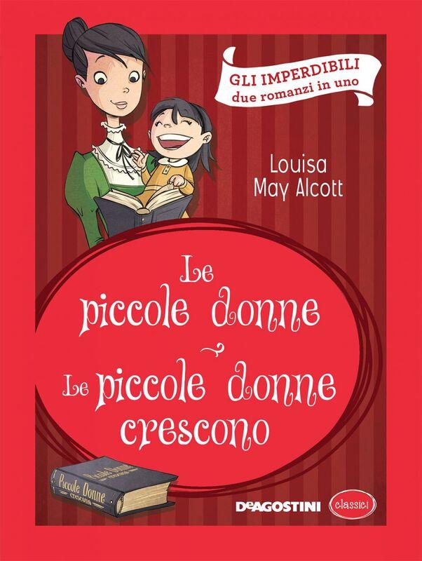 Le piccole donne - Le piccole donne crescono (Luisa May Alcott) Due romanzi in uno