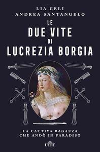 Le due vite di Lucrezia Borgia La cattiva ragazza che andò in paradiso