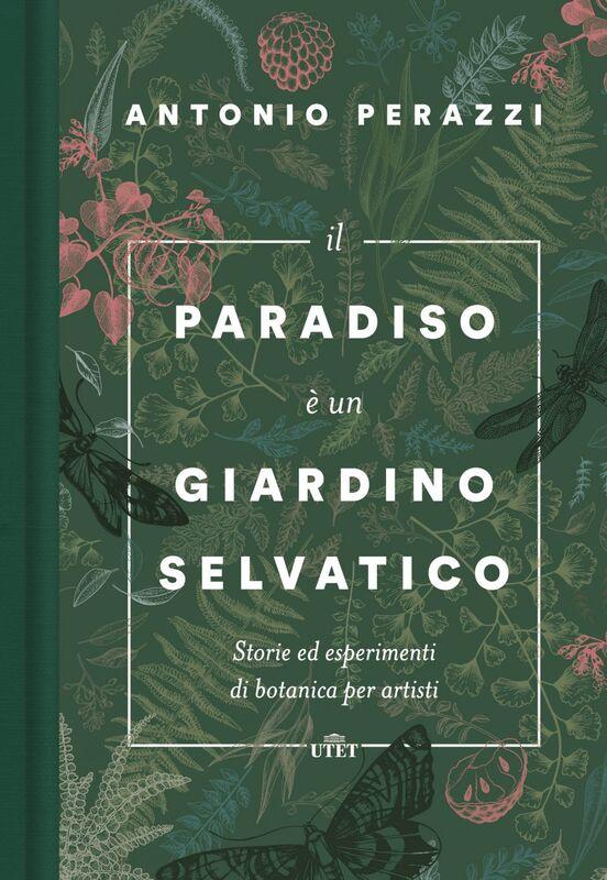 Il paradiso è un giardino selvatico Storie ed esperimenti di botanica per artisti