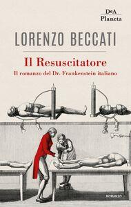Il Resuscitatore Il romanzo del Dr. Frankenstein italiano