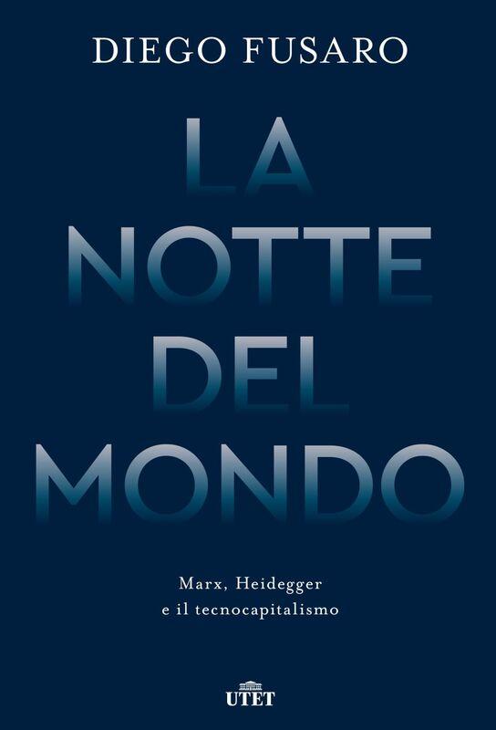 La notte del mondo Marx, Heidegger e il tecnocapitalismo