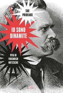 Io sono dinamite Vita di Friedrich Nietzsche