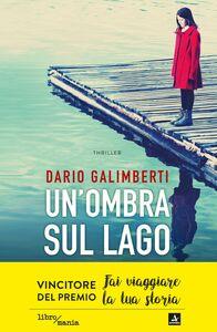 Un'ombra sul lago Una bambina scomparsa, un'indagine dal ritmo serrato, una città che nasconde troppi segreti
