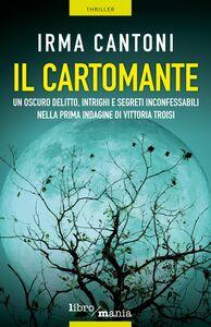 Il cartomante Un oscuro delitto, intrighi e segreti inconfessabili nella prima indagine di Vittoria Troisi