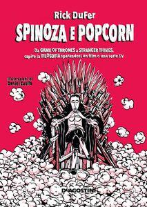 Spinoza e popcorn Da Game of Thrones a Stranger Things, capire la filosofia sparandosi un film o una serie TV