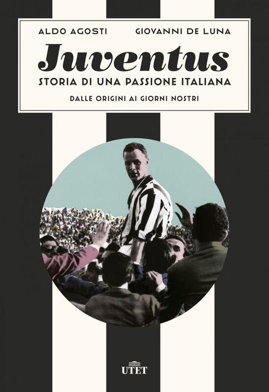 Juventus. Storia di una passione italiana Dalle origini ai giorni nostri