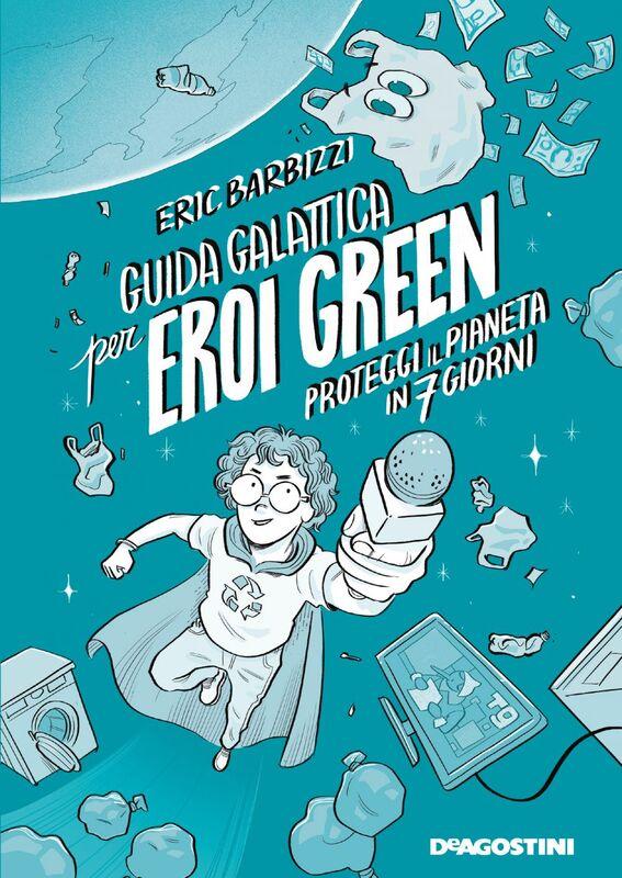 Guida galattica per eroi green Proteggi il pianeta in sette giorni