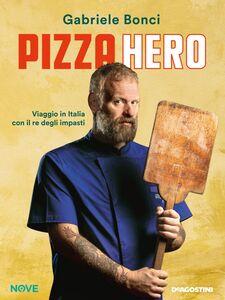 Pizza Hero Viaggio in Italia con il re degli impasti