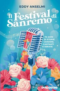 Il festival di Sanremo 70 anni di storie, canzoni, cantanti e serate