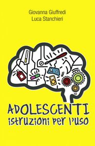 Adolescenti. Istruzioni per l'uso