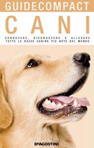 Cani Conoscere, riconoscere e allevare tutte le razze canine più note del mondo