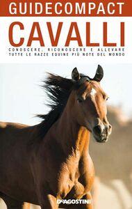 Cavalli Conoscere, riconoscere e allevare tutte le razze equine più note del mondo