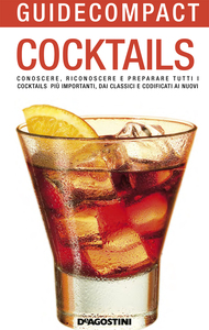 Cocktails Conoscere, riconoscere e preparare tutti i cocktails più importanti, dai classici e codificati ai nuovi