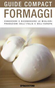 Formaggi Conoscere e riconoscere le migliori produzioni dell'Italia e dell'Europa