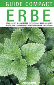 Erbe Conoscere, riconoscere e utilizzare erbe, arbusti, alberi e le loro proprietà gastronomiche e medicinali