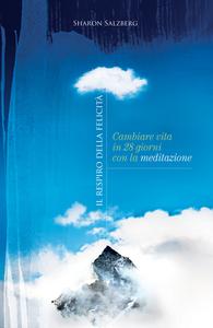 Il respiro della felicità Cambiare vita in 28 giorni con la meditazione