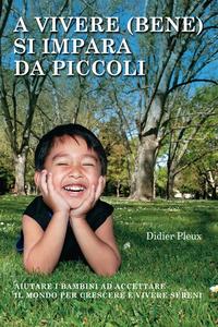 A vivere (bene) si impara da piccoli Aiutare i bambini ad accettare il mondo per crescere e vivere sereni