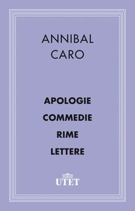 Apologia/Commedie/Rime/Lettere