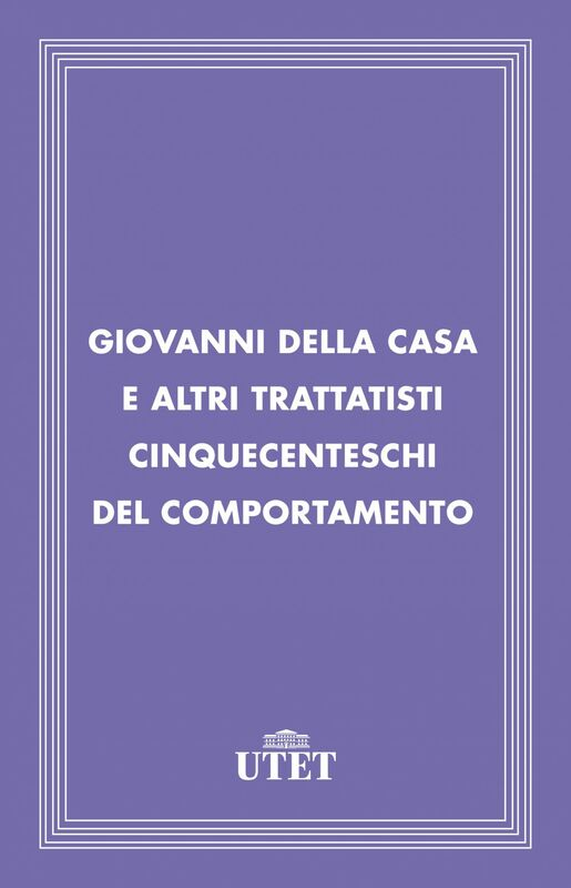Giovanni Della Casa e altri trattatisti cinquecenteschi del comportamento