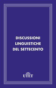 Discussioni linguistiche del Settecento