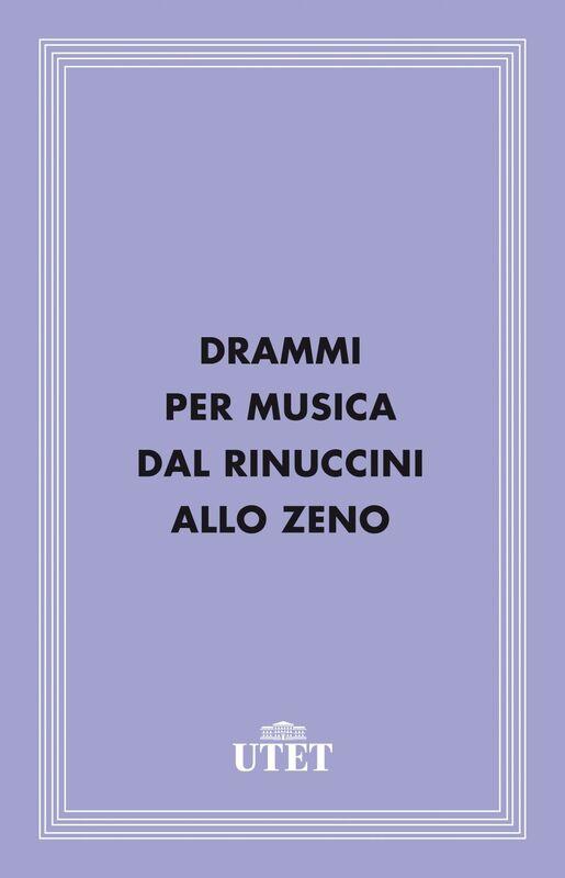 Drammi per musica dal Rinuccini allo Zeno