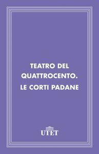 Teatro del Quattrocento. Le corti padane
