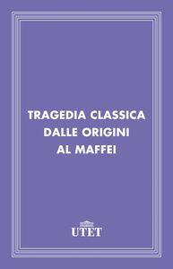 Tragedia classica dalle Origini al Maffei