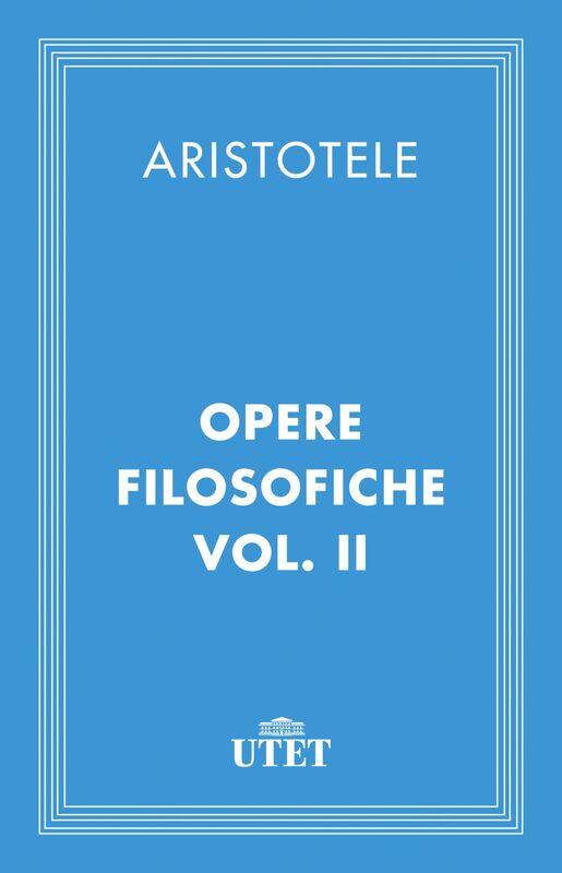 Opere filosofiche. Vol. II