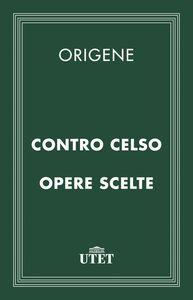 Contro Celso e opere scelte