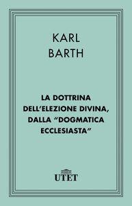 La dottrina dell'elezione divina, dalla Dogmatica ecclesiastica