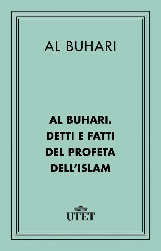 Al Buhari. Detti e fatti del Profeta dell'Islam
