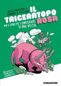 Il triceratopo rosa Non ci sono più i dinosauri di una volta