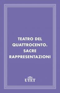 Teatro del Quattrocento. Sacre rappresentazioni