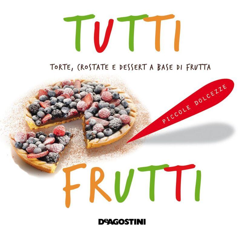 Tutti frutti Torte, crostate e dessert a base di frutta