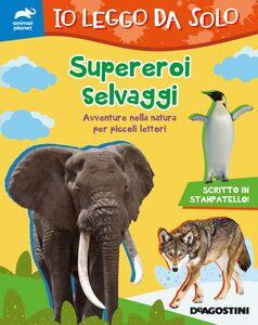 Supereroi selvaggi (Io leggo da solo) Avventure nella natura per piccoli lettori
