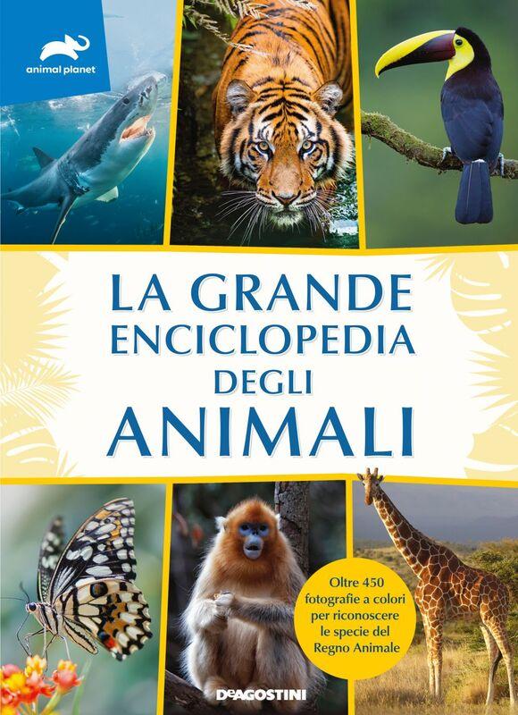La grande enciclopedia degli animali Oltre 450 fotografie a colori per riconoscere le specie del Regno Animale