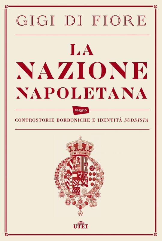 La nazione napoletana Controstorie borboniche e identità suddista