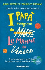 I papà vengono da Marte, le mamme da Venere Il manuale per i genitori a uso terrestre