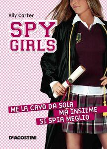 Me la cavo da sola, ma insieme si spia meglio. Spy Girls. Vol. 6