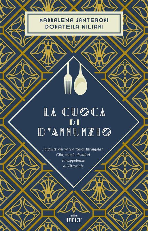 """La cuoca di d'Annunzio I biglietti del Vate a """"Suor Intingola"""". Cibi, menù, desideri e inappetenze al Vittoriale"""
