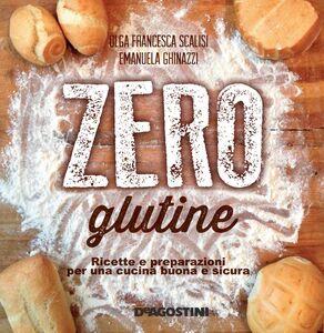 Zero glutine Ricette e preparazioni per una cucina buona e sicura